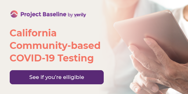 See if you are eligible to get tested for COVID-19 through Project Baseline to help protect yourself and the people around you
